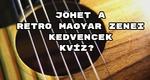 Jöhet még egy retro magyar zenei kedvencek kvíz?