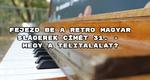 Fejezd be a retro magyar slágerek címét 31. – megy a telitalálat?