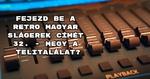 Fejezd be a retro magyar slágerek címét 32. – megy a telitalálat?