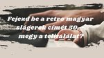 Fejezd be a retro magyar slágerek címét 50. – megy a telitalálat?