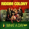 Riddim Colony: What a day (maxi) (2009)