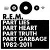 R.E.M.: Part Lies, Part Heart, Part Truth, Part Garbage 1982–2011 (2011)